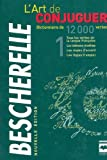 L'Art de Conjuguer- Bescherelle : Dictionnaire de 12000 verbes