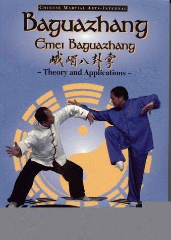 Baguazhang: Emei Baguazhang Theory and Applications (Chinese Internal Martial Arts)