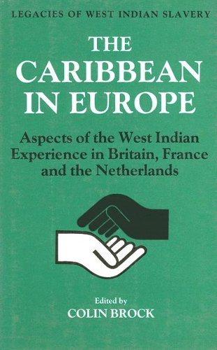 The Caribbean in Europe: Aspects of the West Indies Experience in Britain, France and the Netherland (Legacies of West I