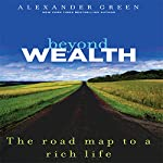 Beyond Wealth: The Road Map to a Rich Life | Alexander Green