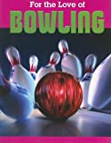For the Love of Bowling (For the Love of Sports)