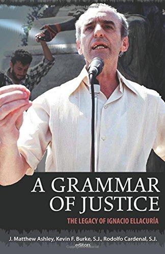 A Grammar of Justice: The Legacy of Ignacio Ellacuria