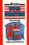 Wood Furniture: Finishing, Refinishing, Repairing (An Audel Book)