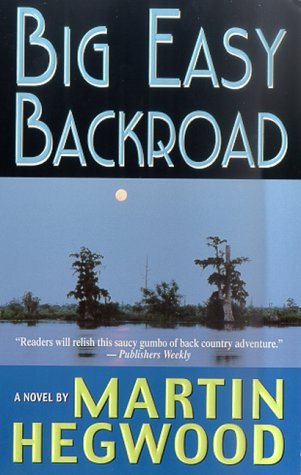 Big Easy Backroad (A PI Jack Delmas Mystery), MARTIN HEGWOOD