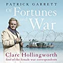 Of Fortunes and War: Clare Hollingworth, first of the female war correspondents Audiobook by Patrick Garrett Narrated by Gareth Armstrong