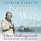 Of Fortunes and War: Clare Hollingworth, first of the female war correspondents Hörbuch von Patrick Garrett Gesprochen von: Gareth Armstrong