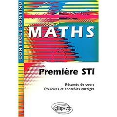 Maths : Première STI - Résumés de cours, Exercices et contrôles corrigés