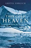 This Cold Heaven: Seven Seasons in Greenland (1841157236) by Ehrlich, Gretel