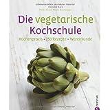 """Die vegetarische Kochschule - 250 vegetarische Rezepte f�r Gem�sefans. Vegetarisches Kochbuch mit Tipps zu Garmethoden und Techniken der Gem�sek�che.von """"Christl Kurz"""""""