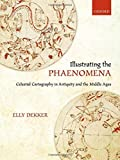 img - for Illustrating the Phaenomena: Celestial cartography in Antiquity and the Middle Ages by Elly Dekker (2012-12-29) book / textbook / text book