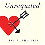 Unrequited: Women and Romantic Obsession | Lisa A. Phillips
