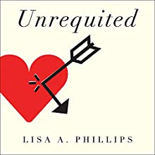 Unrequited: Women and Romantic Obsession (       UNABRIDGED) by Lisa A. Phillips Narrated by Karen White