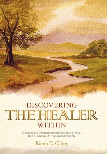 Discovering the Healer Within: Discover the Interconnectedness of the Mind, Body, and Spirit in Balanced Health
