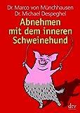 Abnehmen mit dem inneren Schweinehund - Dr. Marco von Münchhausen, Dr. Michael Despeghel