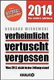 Verheimlicht - vertuscht - vergessen: Was 2013 nicht in der Zeitung stand