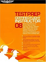 Certified Flight Instructor Test Prep 2008: Study and Prepare for the Flight, Ground, and Sport Instructor: Airplane, Helicopter, Glider, Weight-Shift  FAA Knowledge Tests (Test Prep series)