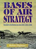 img - for Bases of air strategy: Building airfields for the RAF, 1914-1945 book / textbook / text book