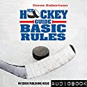 Ice Hockey Guide: Basic Rules Audiobook by Steve Robertson Narrated by Matt Montanez