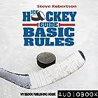 Ice Hockey Guide: Basic Rules Hörbuch von Steve Robertson Gesprochen von: Matt Montanez