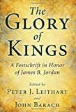 The Glory of Kings: A Festschrift in Honor of James B. Jordan (1608996808) by Leithart, Peter J.
