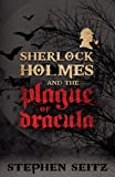 Sherlock Holmes and the Plague of Dracula: Revised and Updated 2nd Edition