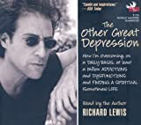 The Other Great Depression: How Im Overcoming, on a Daily Basis, at Least a Million Addictions and Dysfunctions and Finding a Spiritual (Sometimes) Life