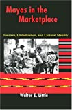 Mayas in the Marketplace: Tourism, Globalization, and Cultural Identity (0292705670) by Walter E. Little