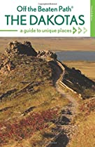The Dakotas Off the Beaten Path�: A Guide to Unique Places, Ninth Edition (Off the Beaten Path Series)