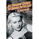 Kiss Tomorrow Goodbye: The Barbara Payton Storyby John Lee Payton