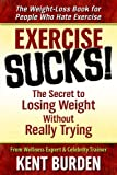 Exercise Sucks! The Secret to Losing Weight Without Really Trying