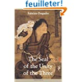 The Seal of the Unity of the Three: A Study and Translation of the Cantong qi, the Source of the Taoist Way of...