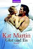 Glut und Eis - Kat Martin, Isabel Aumann