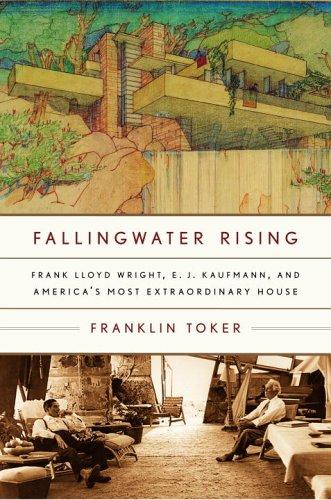 Fallingwater Rising: Frank Lloyd Wright, E. J. Kaufmann,...