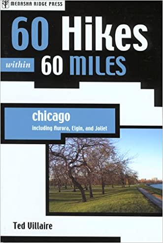 60 Hikes Within 60 Miles: Chicago: Including Aurora, Elgin, and Joliet