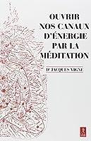 Ouvrir nos canaux d'énergie par la méditation : Yoga, bouddhisme et neurosciences pour mieux gérer les émotions et le vécu corporel