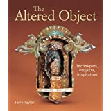 The Altered Object: Techniques, Projects, Inspiration ~ Terry Taylor