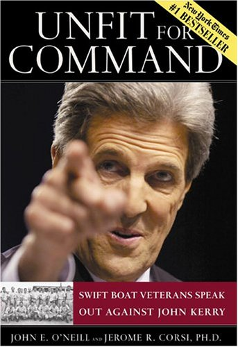 Unfit for Command: Swift Boat Veterans Speak Out Against John Kerry, JOHN E. O'NEILL, JEROME R. CORSI