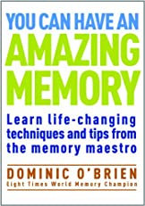 You Can Have an Amazing Memory: Learn life-changing techniques and tips from the memory maestro