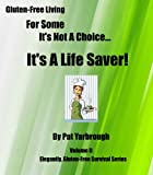Gluten-Free Living... For Some It's Not a Choice... It's a Lifesaver! (Elegantly Gluten-Free Survival Series)