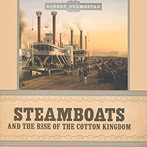 Steamboats and the Rise of the Cotton Kingdom Audiobook