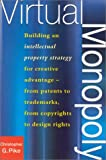 Virtual Monopoly: Building an Intellectual Property Strategy for Creative Advantage--From Patents to Trademarks, From Copyrights to Design Rights