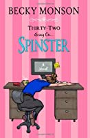 Thirty-Two Going On Spinster: A Novel