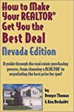 How to Make Your Realtor Get You the Best Deal, Nevada Edition: A Guide Through the Real Estate Purchasing Process, from Choosing a Realtor to ... Your Realtor Get You the Best Deal Series)
