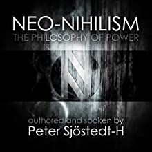 Neo-Nihilism: The Philosophy of Power Audiobook by Peter Sjöstedt-H Narrated by Peter Sjöstedt-H