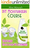 DIY Moisturizers Course (Book 5, DIY Hair Products): A Primer on How to Make Proper Hair Moisturizers (Neno Natural's DIY Hair Products)