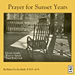Prayer for Sunset Years: Eleven Simple Ways to Spend Time with God | Helen Cecilia Swift