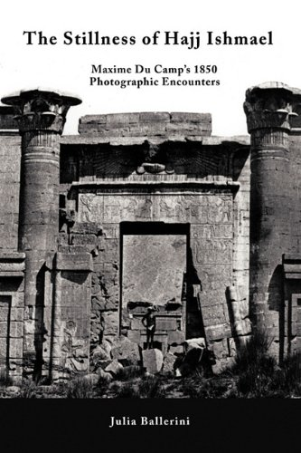 The Stillness of Hajj Ishmael: Maxime Du Camp's 1850 Photographic Encounters
