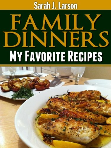 Family Dinners (My Favorite Recipes)