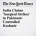 India Claims 'Surgical Strikes' in Pakistani-Controlled Kashmir | Ellen Barry