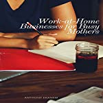Work at Home Businesses for Busy Mothers | Anthony Ekanem
